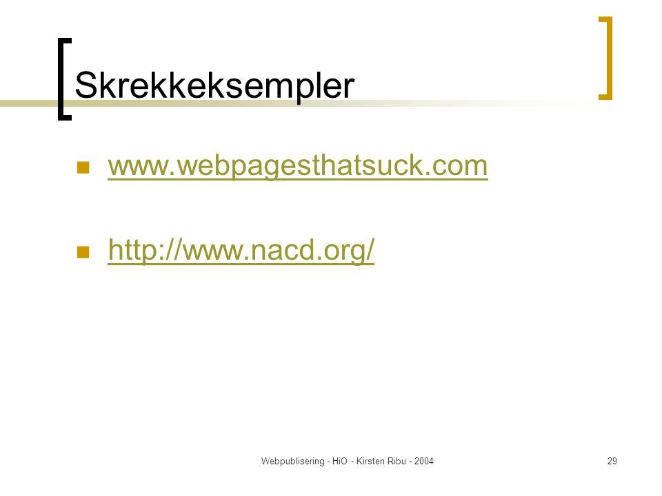 Webpublisering - HiO - Kirsten Ribu - 200429 Skrekkeksempler www.webpagesthatsuck.com http://www.nacd.org/