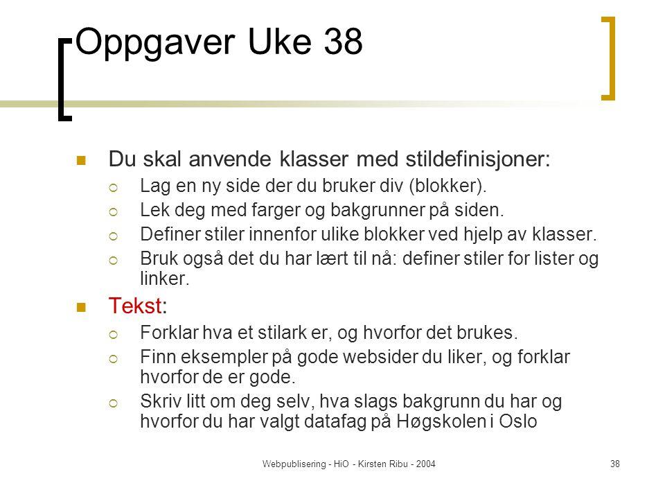 Webpublisering - HiO - Kirsten Ribu - 200438 Oppgaver Uke 38 Du skal anvende klasser med stildefinisjoner:  Lag en ny side der du bruker div (blokker).