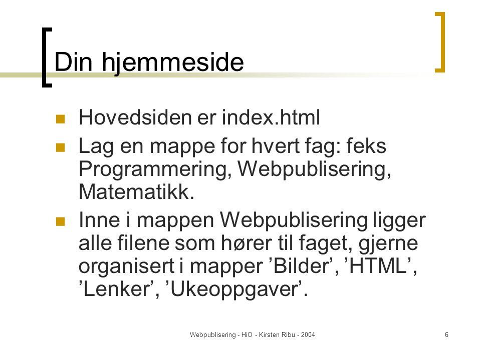 Webpublisering - HiO - Kirsten Ribu - 20046 Din hjemmeside Hovedsiden er index.html Lag en mappe for hvert fag: feks Programmering, Webpublisering, Matematikk.