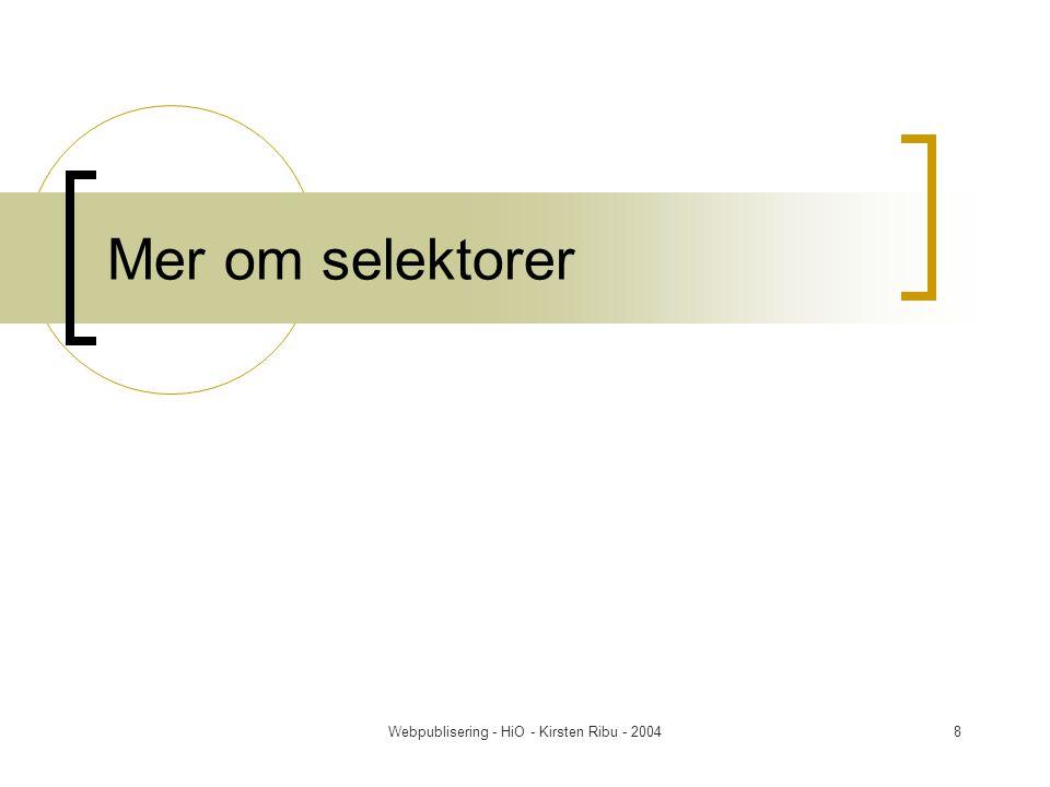 Webpublisering - HiO - Kirsten Ribu - 200419 Stiltyper for layout Layout omfatter marger, rammer, luft innenfor blokker, blokkstørrelser og flytende objekter : div.bx {margin: 20px; width: 200px; border- width: thick; border-color: red; border- style: groove; padding: 10px; float: left} Selektoren div.bx inneholder stildefinisjoner for blokker av typen.