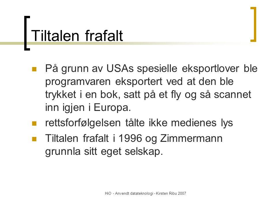 HiO - Anvendt datateknologi - Kirsten Ribu 2007 Tiltalen frafalt På grunn av USAs spesielle eksportlover ble programvaren eksportert ved at den ble trykket i en bok, satt på et fly og så scannet inn igjen i Europa.