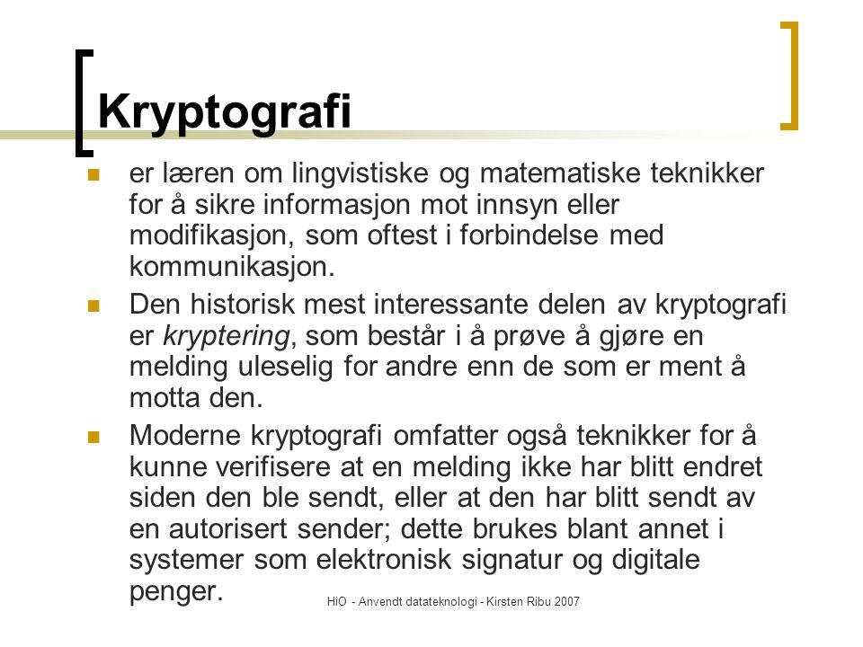 HiO - Anvendt datateknologi - Kirsten Ribu 2007 Kryptografi er læren om lingvistiske og matematiske teknikker for å sikre informasjon mot innsyn eller modifikasjon, som oftest i forbindelse med kommunikasjon.