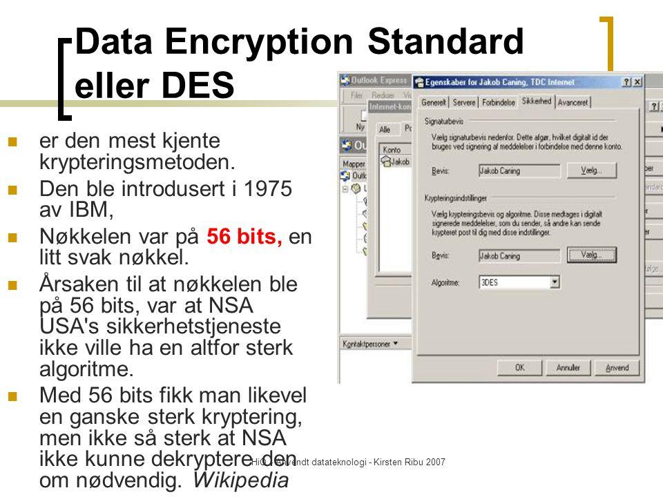 HiO - Anvendt datateknologi - Kirsten Ribu 2007 Data Encryption Standard eller DES er den mest kjente krypteringsmetoden.