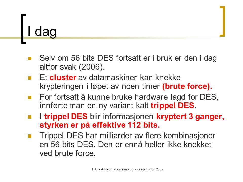I dag Selv om 56 bits DES fortsatt er i bruk er den i dag altfor svak (2006).