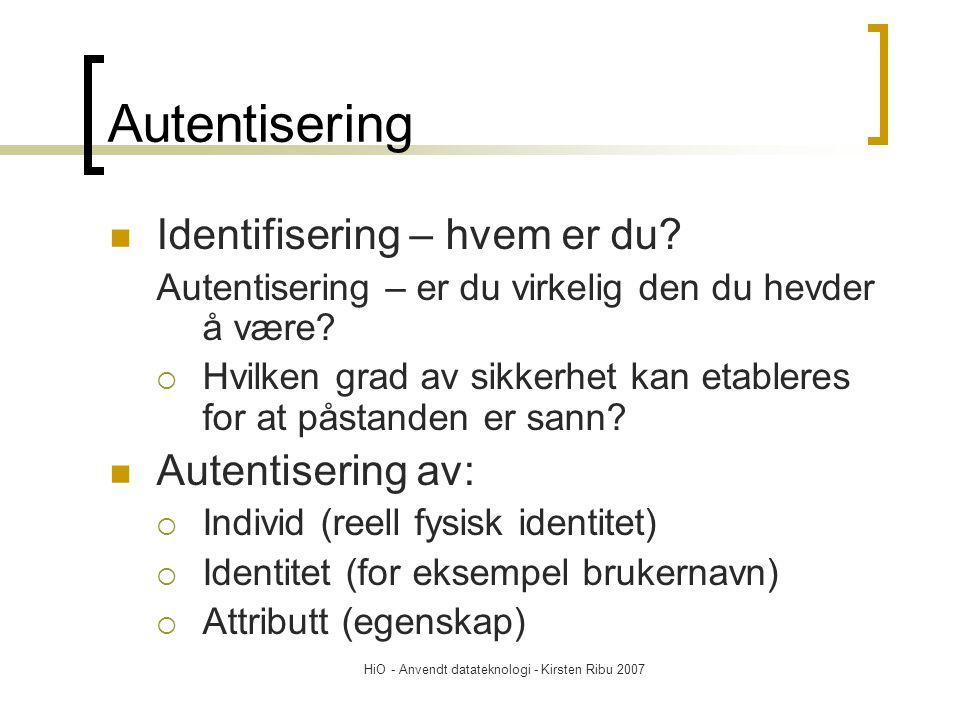 HiO - Anvendt datateknologi - Kirsten Ribu 2007 Autentisering Identifisering – hvem er du.