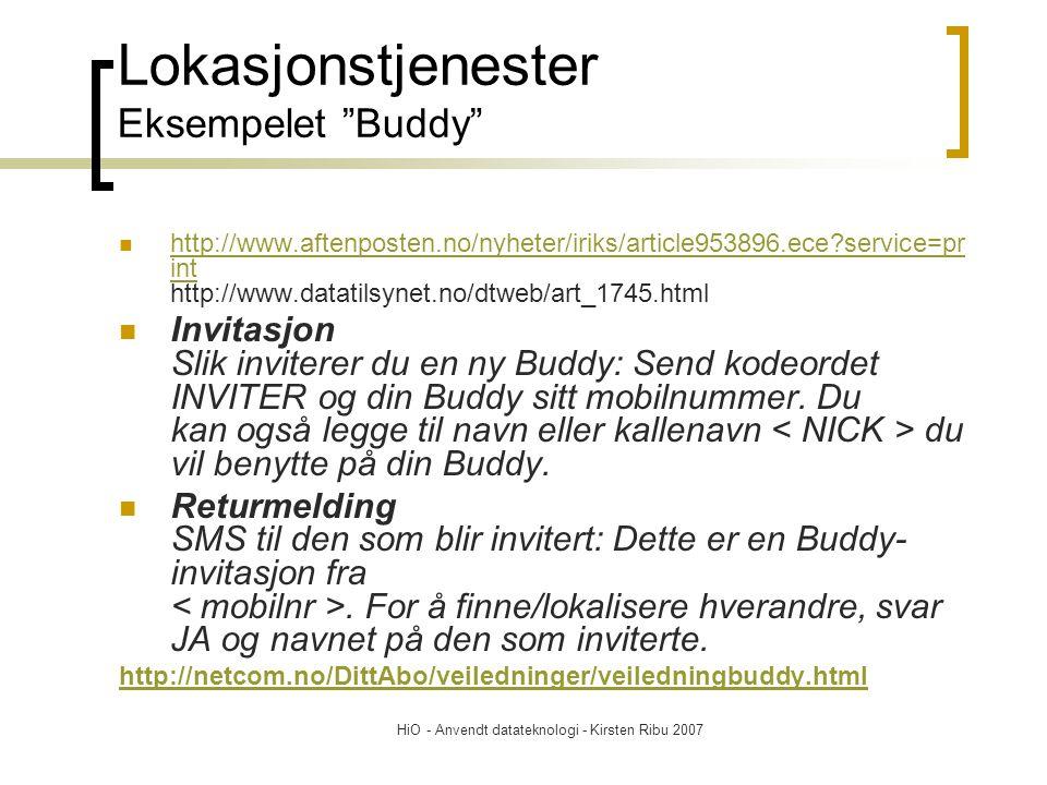 Lokasjonstjenester Eksempelet Buddy http://www.aftenposten.no/nyheter/iriks/article953896.ece?service=pr int http://www.datatilsynet.no/dtweb/art_1745.html http://www.aftenposten.no/nyheter/iriks/article953896.ece?service=pr int Invitasjon Slik inviterer du en ny Buddy: Send kodeordet INVITER og din Buddy sitt mobilnummer.