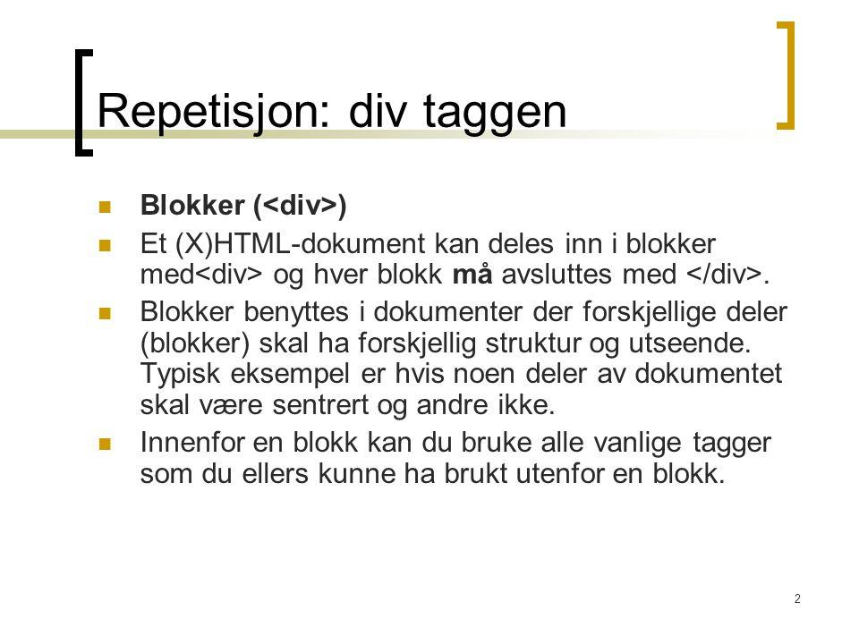 2 Repetisjon: div taggen Blokker ( ) Et (X)HTML-dokument kan deles inn i blokker med og hver blokk må avsluttes med. Blokker benyttes i dokumenter der