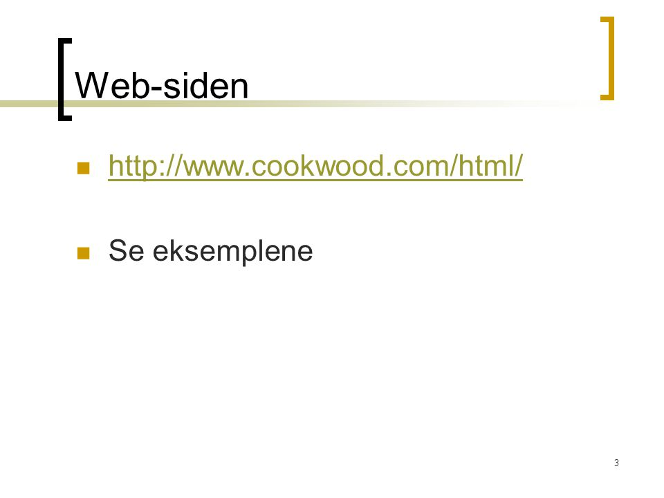 3 Web-siden http://www.cookwood.com/html/ Se eksemplene