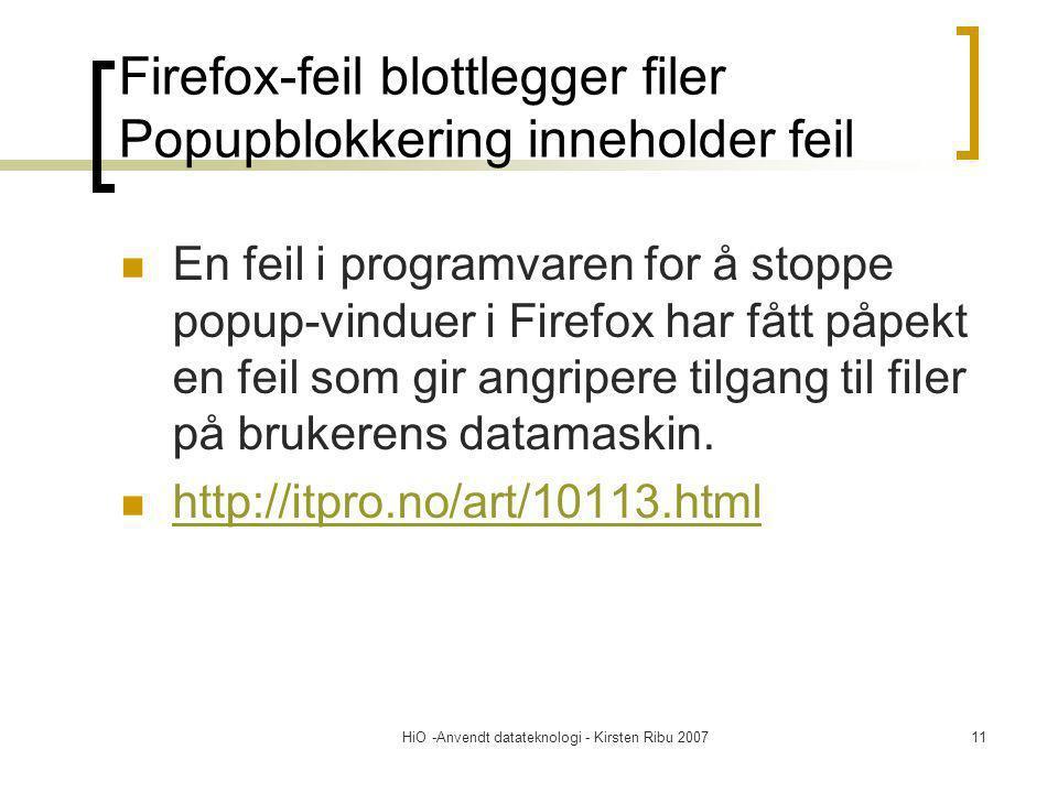 HiO -Anvendt datateknologi - Kirsten Ribu 200711 Firefox-feil blottlegger filer Popupblokkering inneholder feil En feil i programvaren for å stoppe popup-vinduer i Firefox har fått påpekt en feil som gir angripere tilgang til filer på brukerens datamaskin.