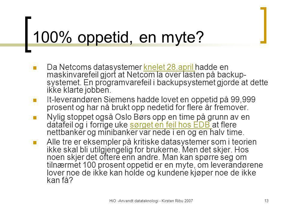 HiO -Anvendt datateknologi - Kirsten Ribu 200713 100% oppetid, en myte? Da Netcoms datasystemer knelet 28.april hadde en maskinvarefeil gjort at Netco