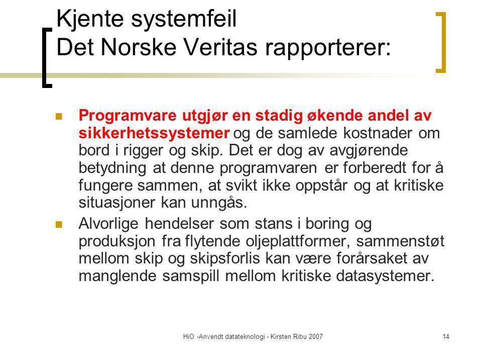 HiO -Anvendt datateknologi - Kirsten Ribu 200714 Kjente systemfeil Det Norske Veritas rapporterer: Programvare utgjør en stadig økende andel av sikkerhetssystemer og de samlede kostnader om bord i rigger og skip.