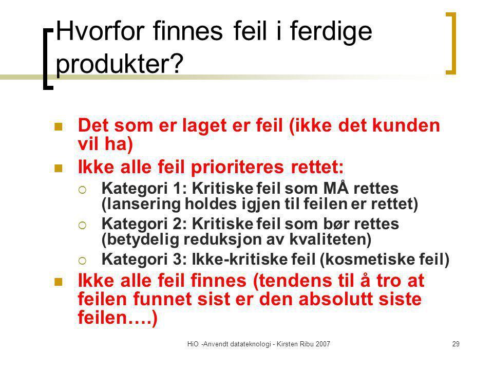 HiO -Anvendt datateknologi - Kirsten Ribu 200729 Hvorfor finnes feil i ferdige produkter? Det som er laget er feil (ikke det kunden vil ha) Ikke alle