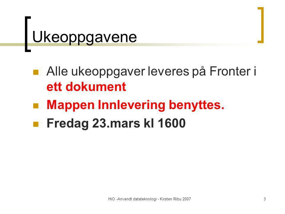 HiO -Anvendt datateknologi - Kirsten Ribu 20073 Ukeoppgavene Alle ukeoppgaver leveres på Fronter i ett dokument Mappen Innlevering benyttes. Fredag 23