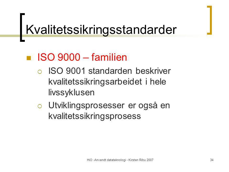 HiO -Anvendt datateknologi - Kirsten Ribu 200734 Kvalitetssikringsstandarder ISO 9000 – familien  ISO 9001 standarden beskriver kvalitetssikringsarbeidet i hele livssyklusen  Utviklingsprosesser er også en kvalitetssikringsprosess