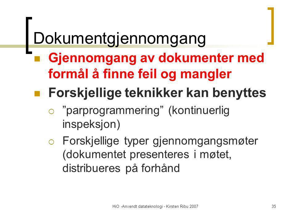 HiO -Anvendt datateknologi - Kirsten Ribu 200735 Dokumentgjennomgang Gjennomgang av dokumenter med formål å finne feil og mangler Forskjellige teknikk