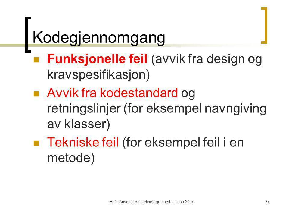 HiO -Anvendt datateknologi - Kirsten Ribu 200737 Kodegjennomgang Funksjonelle feil (avvik fra design og kravspesifikasjon) Avvik fra kodestandard og retningslinjer (for eksempel navngiving av klasser) Tekniske feil (for eksempel feil i en metode)