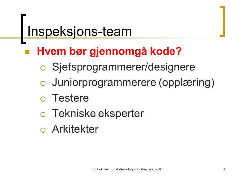 HiO -Anvendt datateknologi - Kirsten Ribu 200739 Inspeksjons-team Hvem bør gjennomgå kode?  Sjefsprogrammerer/designere  Juniorprogrammerere (opplær