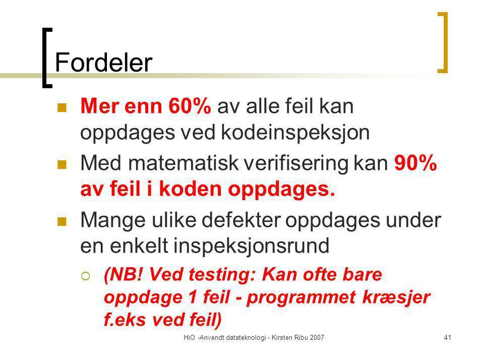 HiO -Anvendt datateknologi - Kirsten Ribu 200741 Fordeler Mer enn 60% av alle feil kan oppdages ved kodeinspeksjon Med matematisk verifisering kan 90% av feil i koden oppdages.