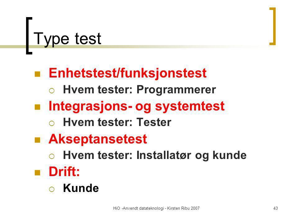HiO -Anvendt datateknologi - Kirsten Ribu 200743 Type test Enhetstest/funksjonstest  Hvem tester: Programmerer Integrasjons- og systemtest  Hvem tes