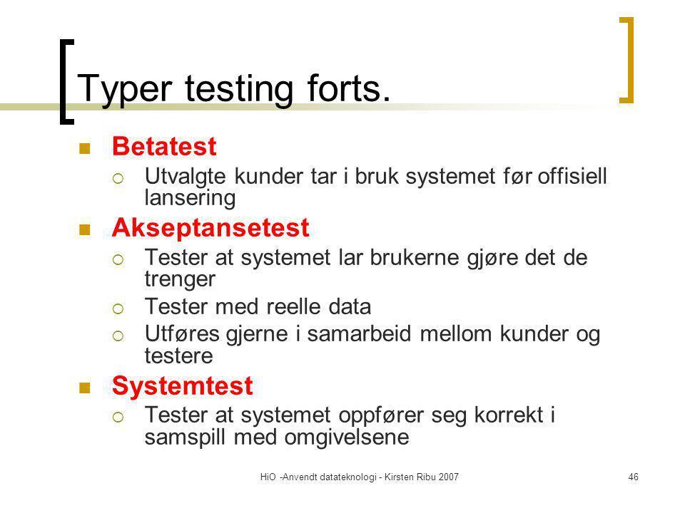 HiO -Anvendt datateknologi - Kirsten Ribu 200746 Typer testing forts. Betatest  Utvalgte kunder tar i bruk systemet før offisiell lansering Akseptans