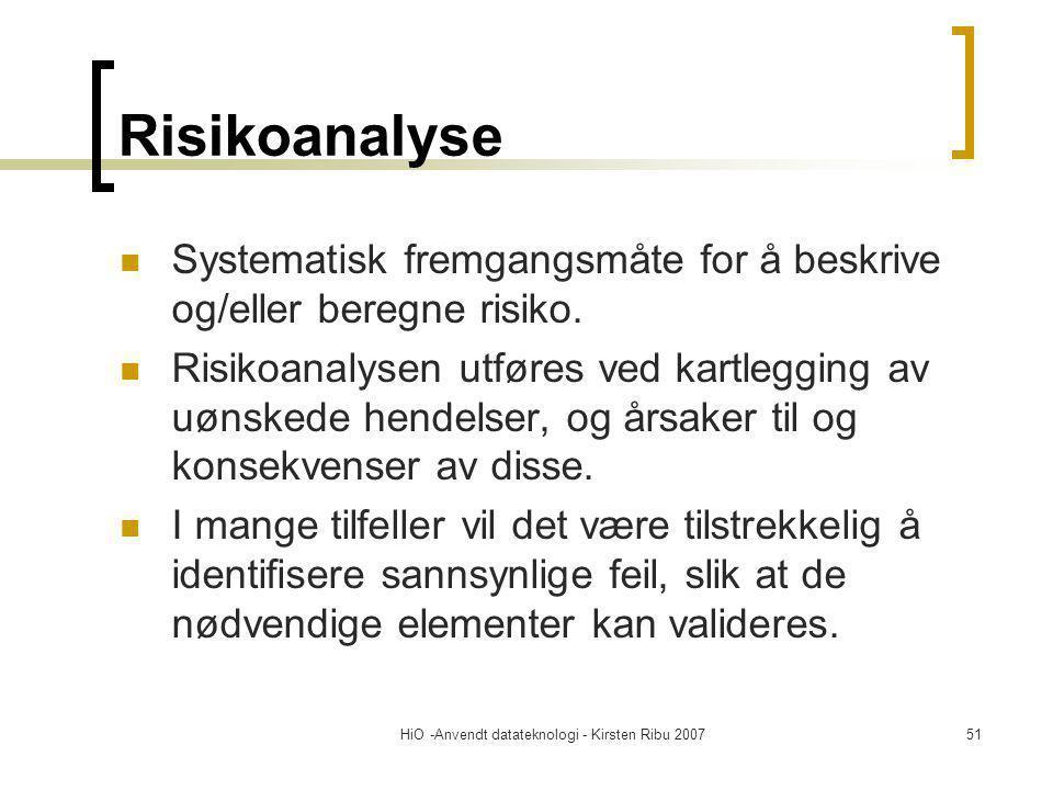 HiO -Anvendt datateknologi - Kirsten Ribu 200751 Risikoanalyse Systematisk fremgangsmåte for å beskrive og/eller beregne risiko. Risikoanalysen utføre