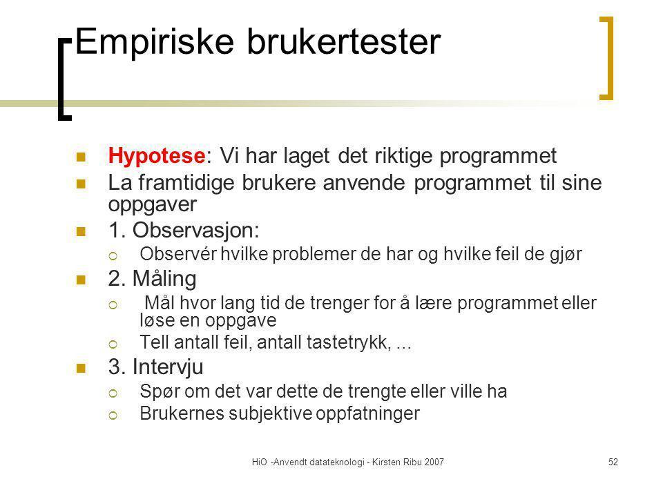 HiO -Anvendt datateknologi - Kirsten Ribu 200752 Empiriske brukertester Hypotese: Vi har laget det riktige programmet La framtidige brukere anvende pr