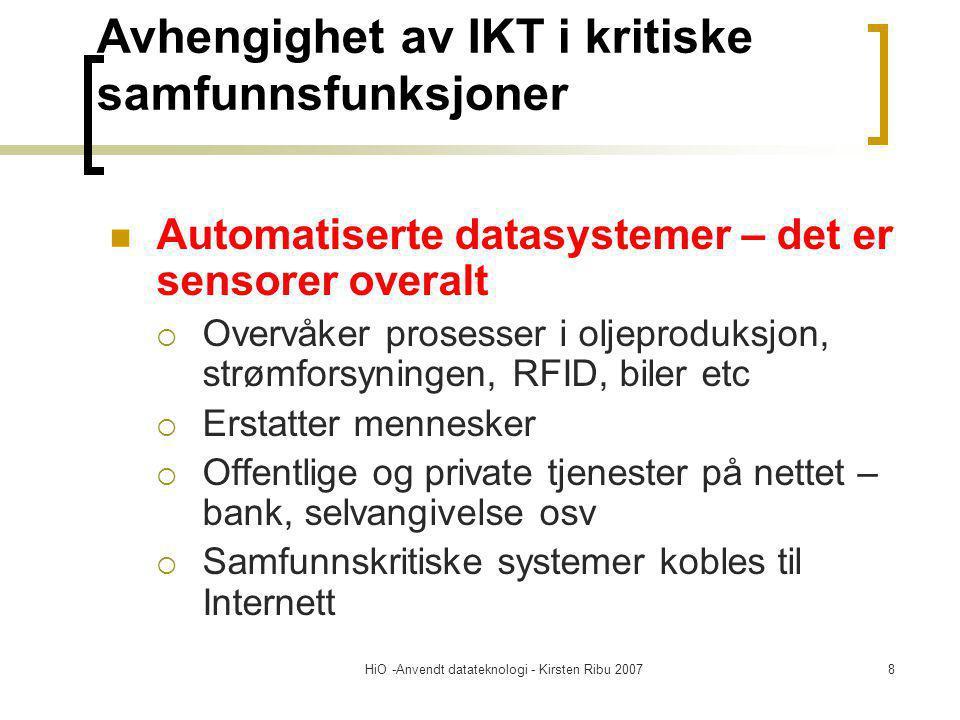 HiO -Anvendt datateknologi - Kirsten Ribu 20078 Avhengighet av IKT i kritiske samfunnsfunksjoner Automatiserte datasystemer – det er sensorer overalt