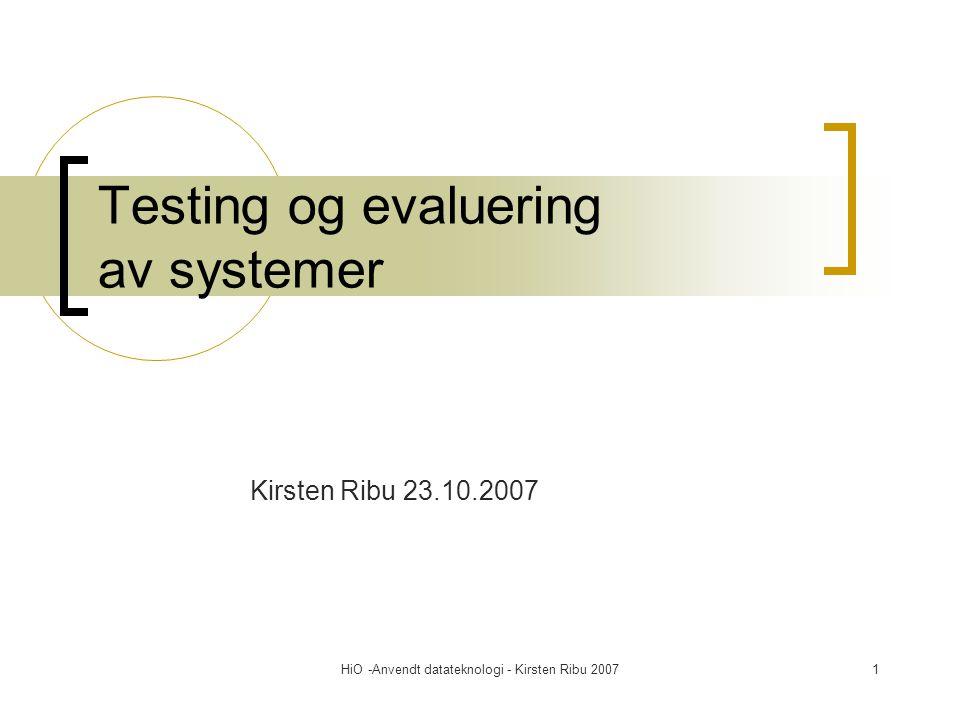 HiO -Anvendt datateknologi - Kirsten Ribu 20071 Testing og evaluering av systemer Kirsten Ribu 23.10.2007