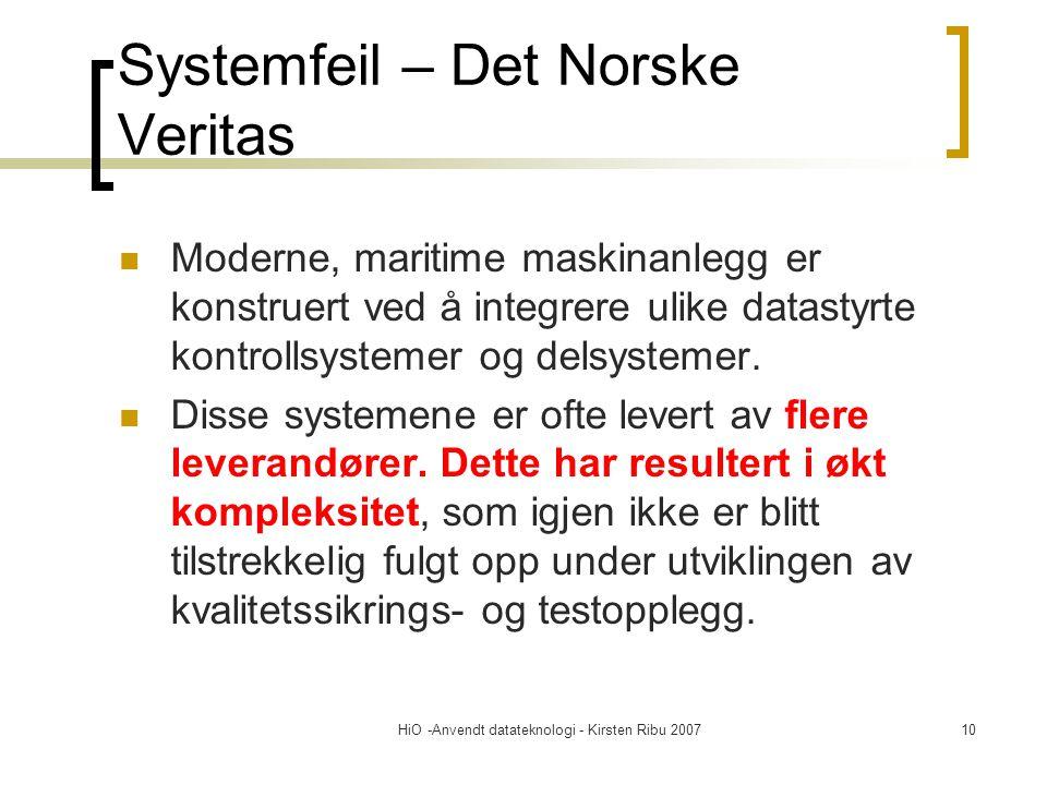 HiO -Anvendt datateknologi - Kirsten Ribu 200710 Systemfeil – Det Norske Veritas Moderne, maritime maskinanlegg er konstruert ved å integrere ulike datastyrte kontrollsystemer og delsystemer.