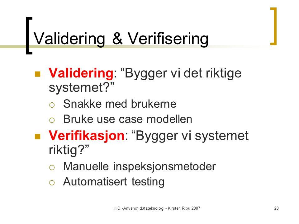 """HiO -Anvendt datateknologi - Kirsten Ribu 200720 Validering & Verifisering Validering: """"Bygger vi det riktige systemet?""""  Snakke med brukerne  Bruke"""