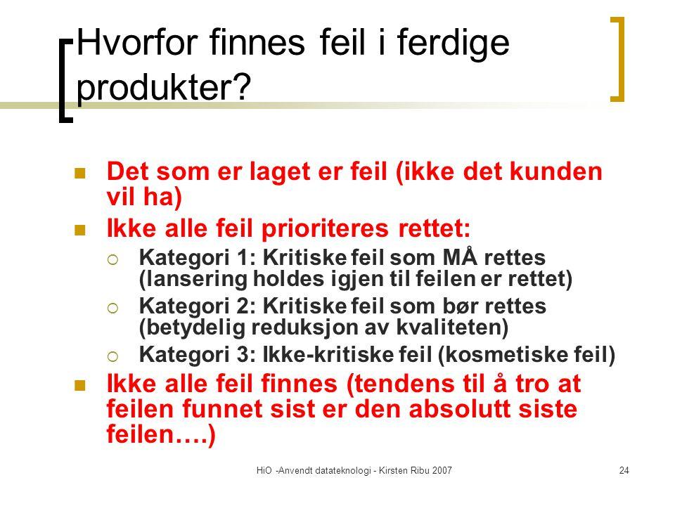 HiO -Anvendt datateknologi - Kirsten Ribu 200724 Hvorfor finnes feil i ferdige produkter? Det som er laget er feil (ikke det kunden vil ha) Ikke alle