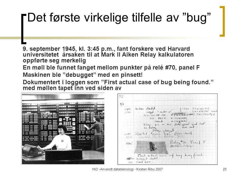 """HiO -Anvendt datateknologi - Kirsten Ribu 200725 Det første virkelige tilfelle av """"bug"""" 9. september 1945, kl. 3:45 p.m., fant forskere ved Harvard un"""