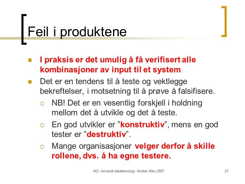 HiO -Anvendt datateknologi - Kirsten Ribu 200727 Feil i produktene I praksis er det umulig å få verifisert alle kombinasjoner av input til et system D