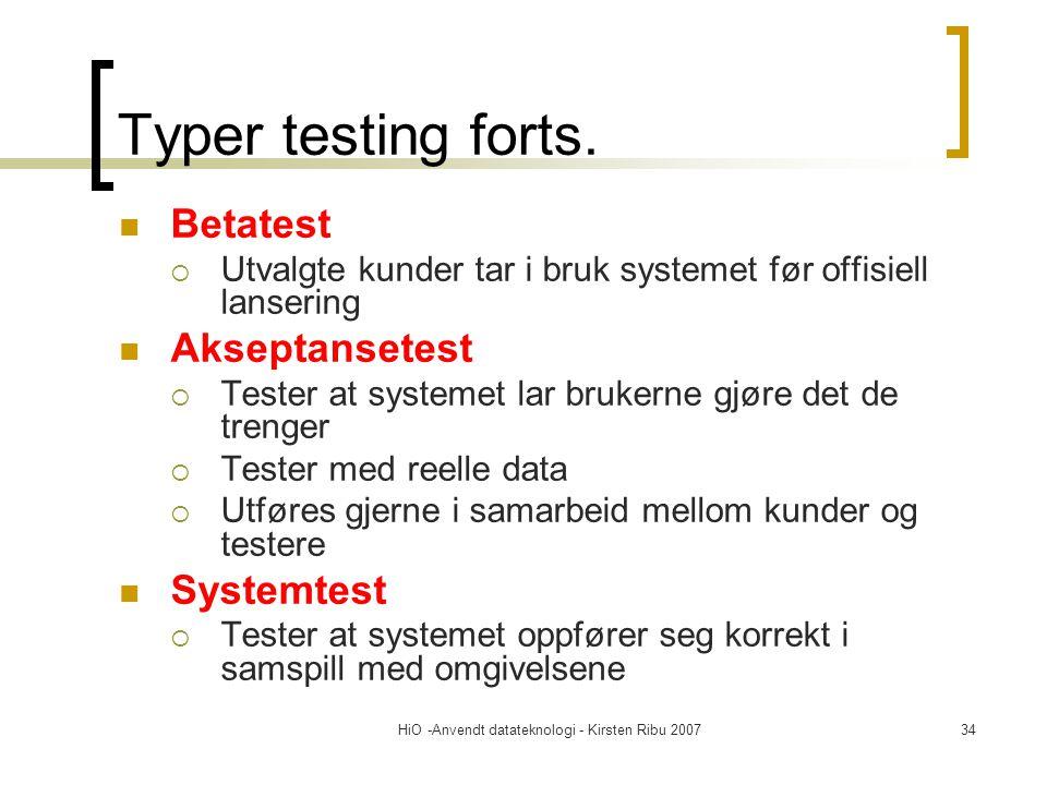 HiO -Anvendt datateknologi - Kirsten Ribu 200734 Typer testing forts. Betatest  Utvalgte kunder tar i bruk systemet før offisiell lansering Akseptans
