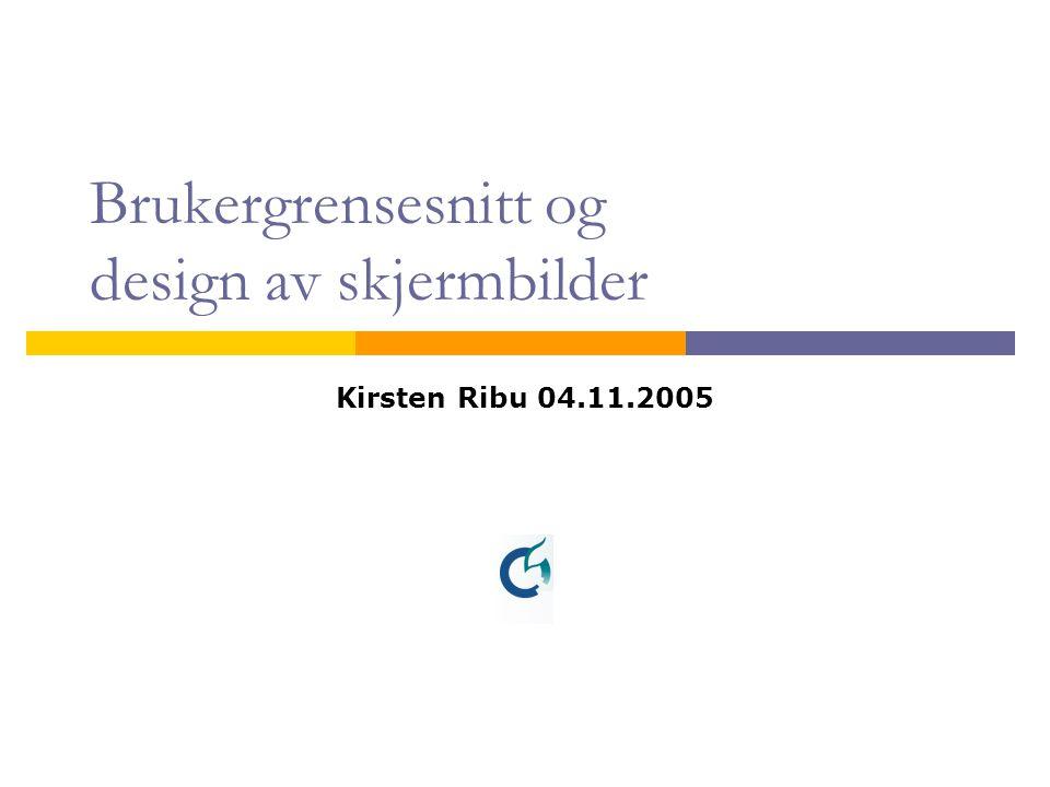 Brukergrensesnitt og design av skjermbilder Kirsten Ribu 04.11.2005