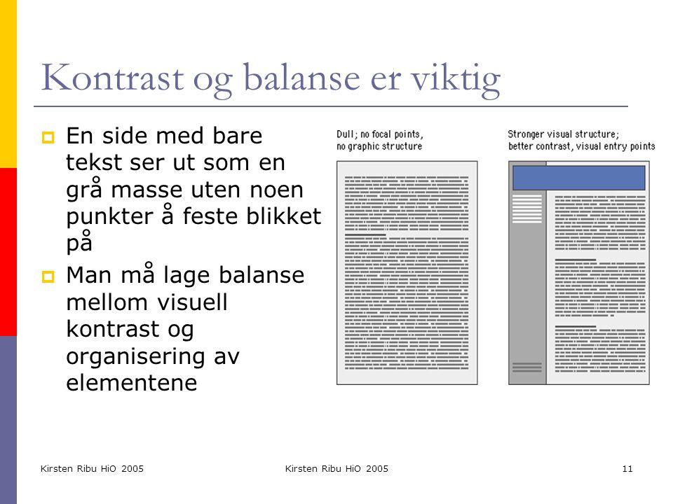Kirsten Ribu HiO 2005 11 Kontrast og balanse er viktig  En side med bare tekst ser ut som en grå masse uten noen punkter å feste blikket på  Man må