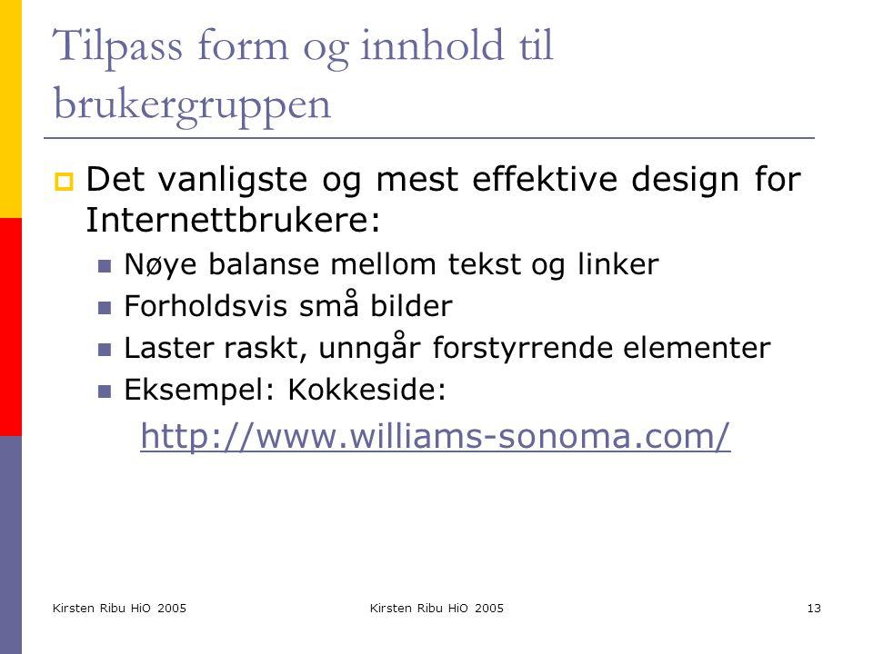 Kirsten Ribu HiO 2005 13 Tilpass form og innhold til brukergruppen  Det vanligste og mest effektive design for Internettbrukere: Nøye balanse mellom