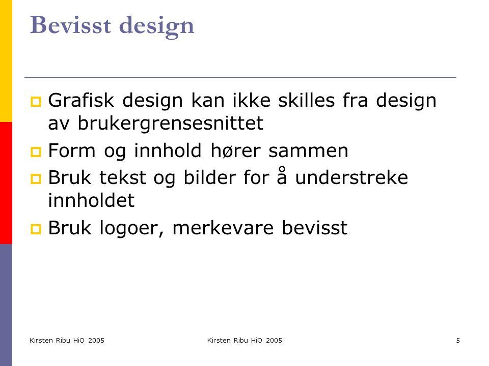 Kirsten Ribu HiO 2005 5 Bevisst design  Grafisk design kan ikke skilles fra design av brukergrensesnittet  Form og innhold hører sammen  Bruk tekst
