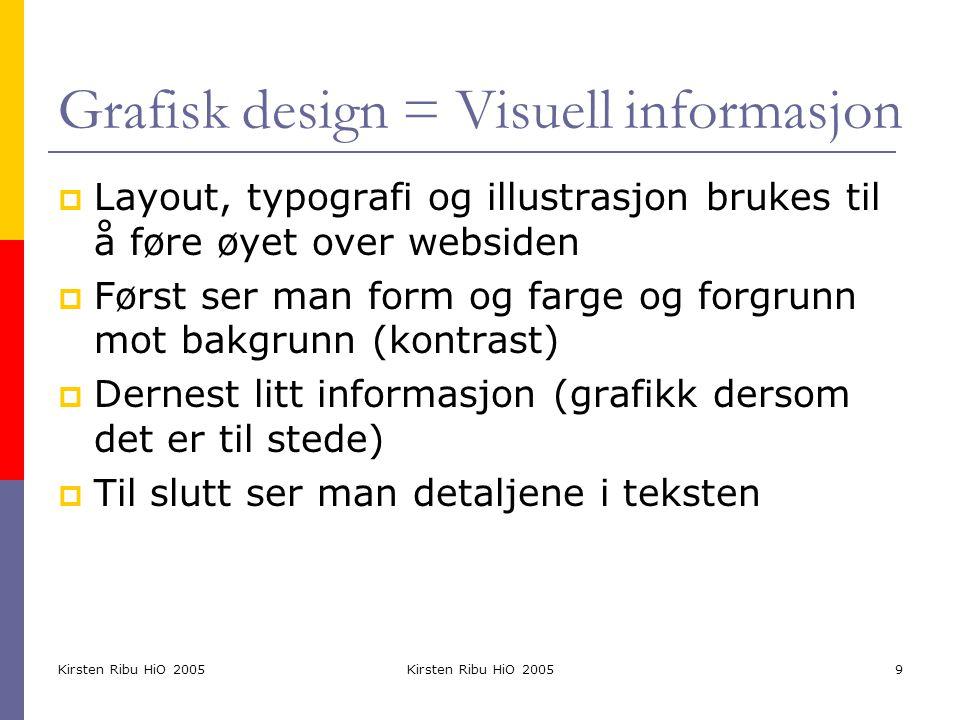 Kirsten Ribu HiO 2005 9 Grafisk design = Visuell informasjon  Layout, typografi og illustrasjon brukes til å føre øyet over websiden  Først ser man