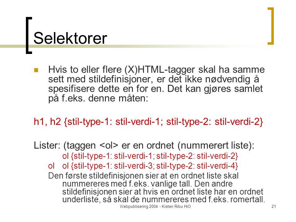 Webpublisering 2004 - Kisten Ribu HiO21 Selektorer Hvis to eller flere (X)HTML-tagger skal ha samme sett med stildefinisjoner, er det ikke nødvendig å spesifisere dette en for en.
