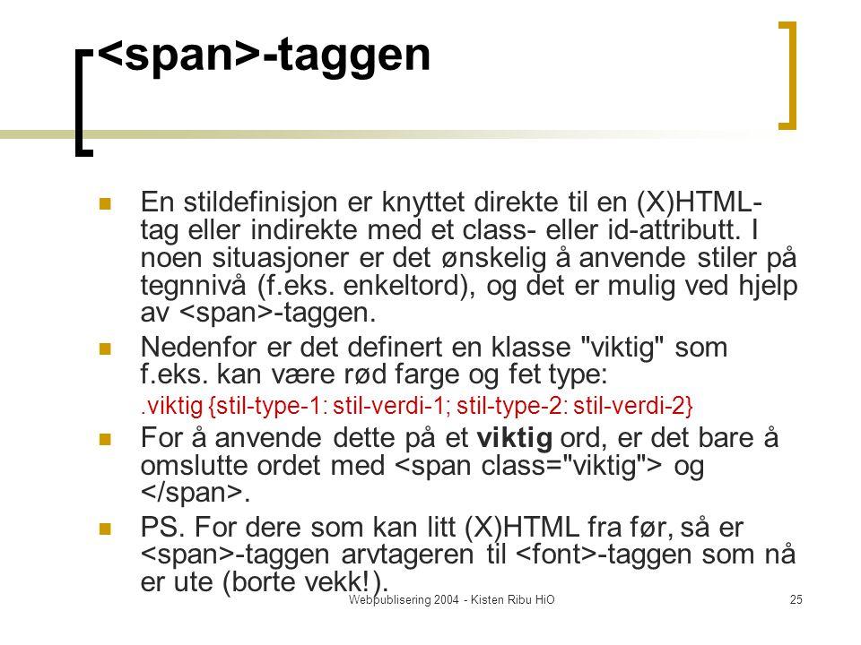 Webpublisering 2004 - Kisten Ribu HiO25 -taggen En stildefinisjon er knyttet direkte til en (X)HTML- tag eller indirekte med et class- eller id-attributt.