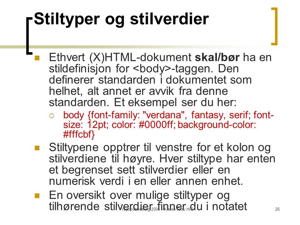 Webpublisering 2004 - Kisten Ribu HiO26 Stiltyper og stilverdier Ethvert (X)HTML-dokument skal/bør ha en stildefinisjon for -taggen.
