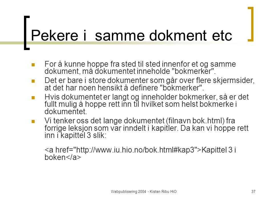 Webpublisering 2004 - Kisten Ribu HiO37 Pekere i samme dokment etc For å kunne hoppe fra sted til sted innenfor et og samme dokument, må dokumentet inneholde bokmerker .