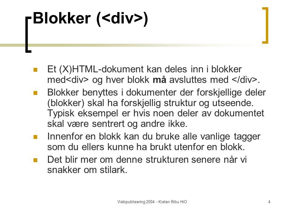 Webpublisering 2004 - Kisten Ribu HiO4 Blokker ( ) Et (X)HTML-dokument kan deles inn i blokker med og hver blokk må avsluttes med.