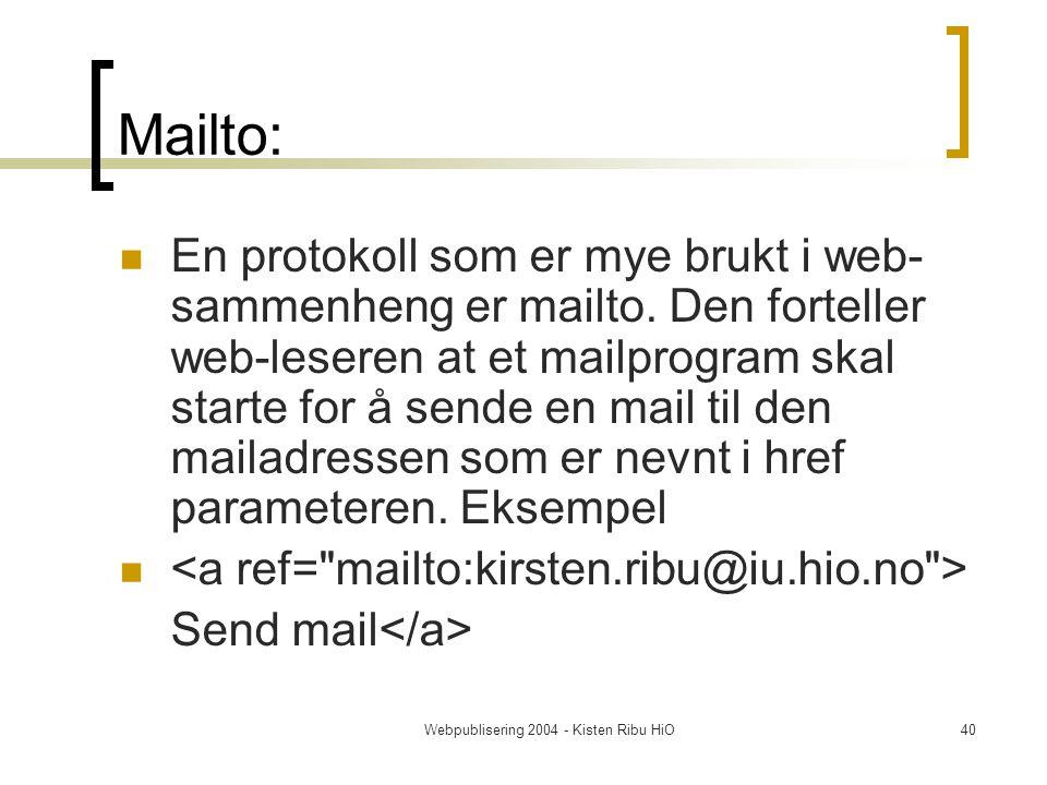 Webpublisering 2004 - Kisten Ribu HiO40 Mailto: En protokoll som er mye brukt i web- sammenheng er mailto.