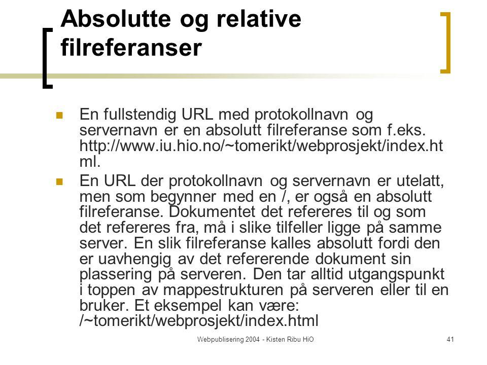 Webpublisering 2004 - Kisten Ribu HiO41 Absolutte og relative filreferanser En fullstendig URL med protokollnavn og servernavn er en absolutt filreferanse som f.eks.