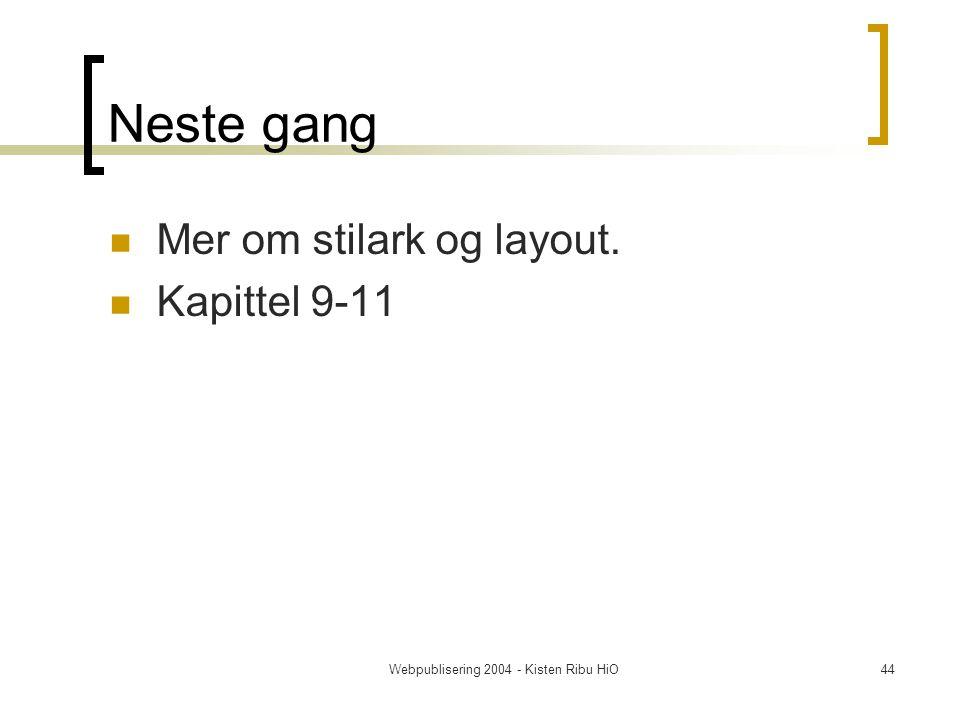 Webpublisering 2004 - Kisten Ribu HiO44 Neste gang Mer om stilark og layout. Kapittel 9-11