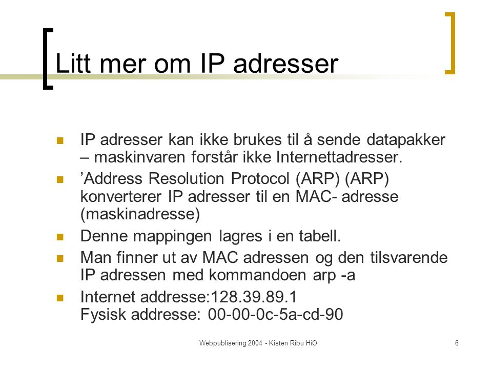 Webpublisering 2004 - Kisten Ribu HiO7 Address Resolution Prtocol Adressering Domain Name System .