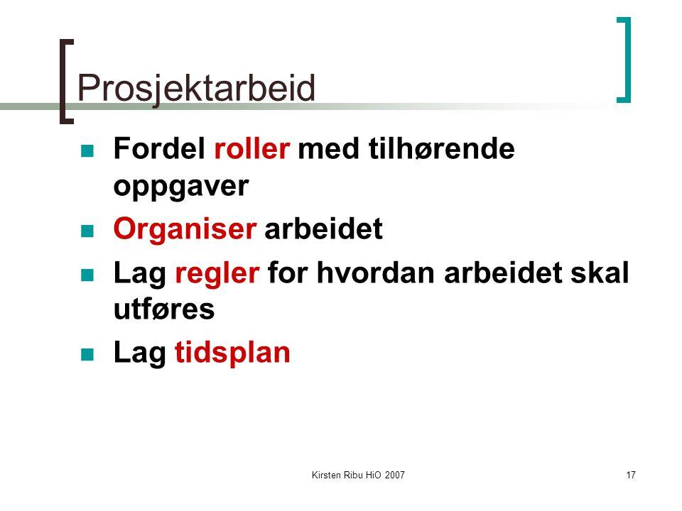 Kirsten Ribu HiO 200717 Prosjektarbeid Fordel roller med tilhørende oppgaver Organiser arbeidet Lag regler for hvordan arbeidet skal utføres Lag tidsp