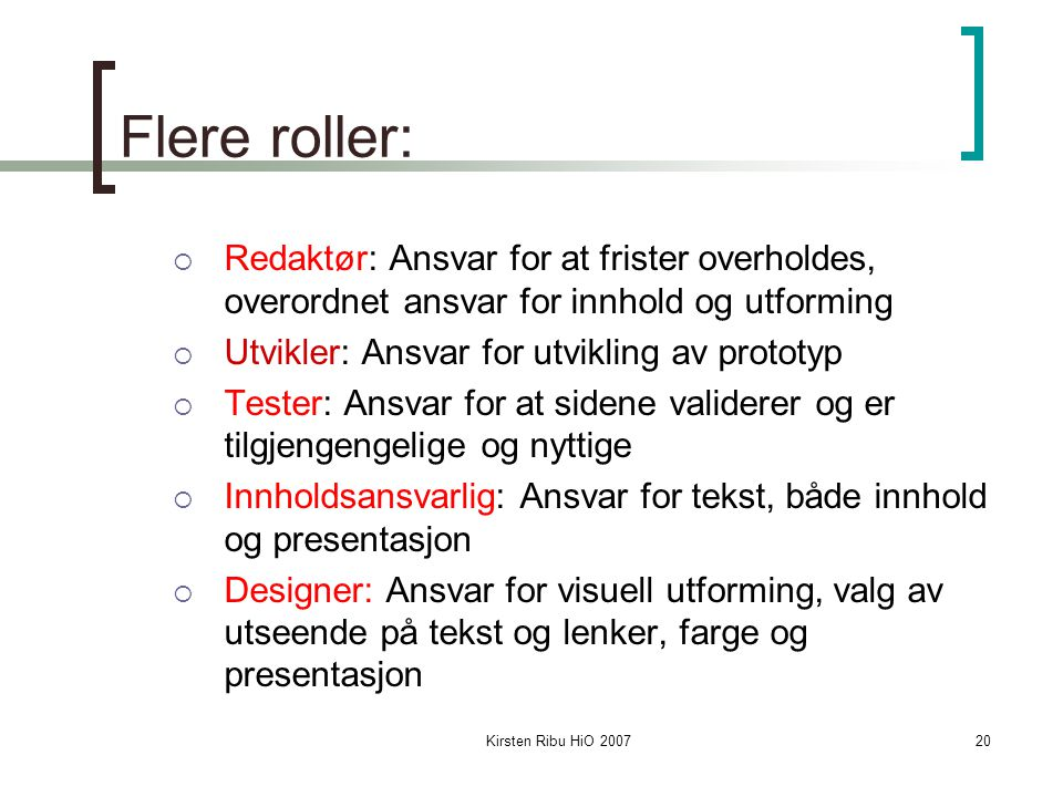 Kirsten Ribu HiO 200720 Flere roller:  Redaktør: Ansvar for at frister overholdes, overordnet ansvar for innhold og utforming  Utvikler: Ansvar for